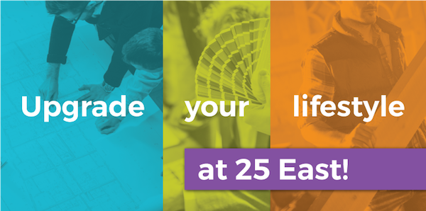 Upgrade Your Lifestyle at 25 East!